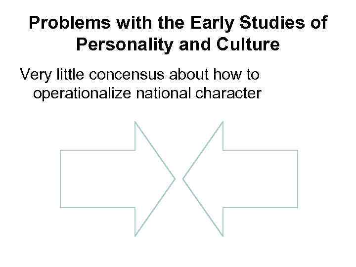 Problems with the Early Studies of Personality and Culture Very little concensus about how