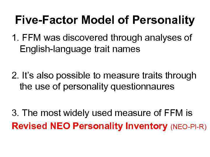 Five-Factor Model of Personality 1. FFM was discovered through analyses of English-language trait names
