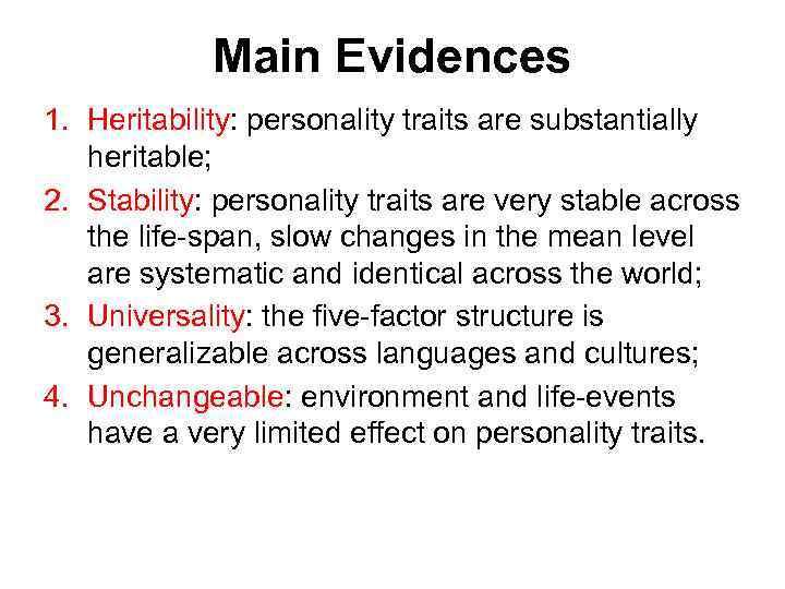 Main Evidences 1. Heritability: personality traits are substantially heritable; 2. Stability: personality traits are