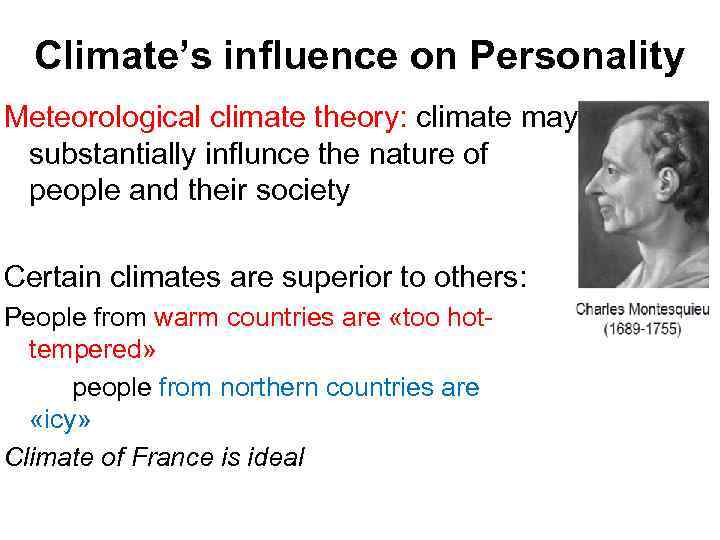 Climate's influence on Personality Meteorological climate theory: climate may substantially influnce the nature of