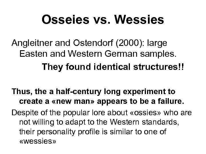 Osseies vs. Wessies Angleitner and Ostendorf (2000): large Easten and Western German samples. They