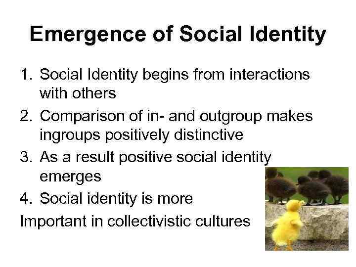 Emergence of Social Identity 1. Social Identity begins from interactions with others 2. Comparison