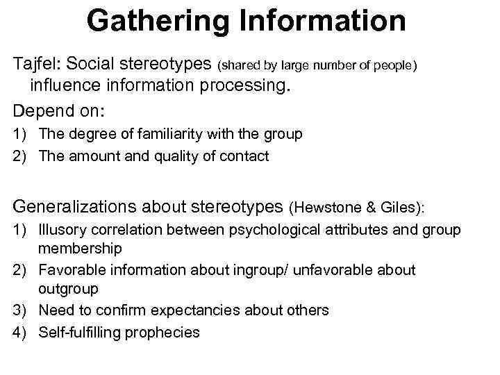 Gathering Information Tajfel: Social stereotypes (shared by large number of people) influence information processing.