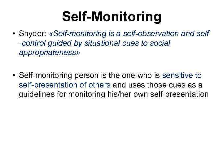 Self-Monitoring • Snyder: «Self-monitoring is a self-observation and self -control guided by situational cues