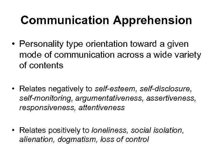 Communication Apprehension • Personality type orientation toward a given mode of communication across a