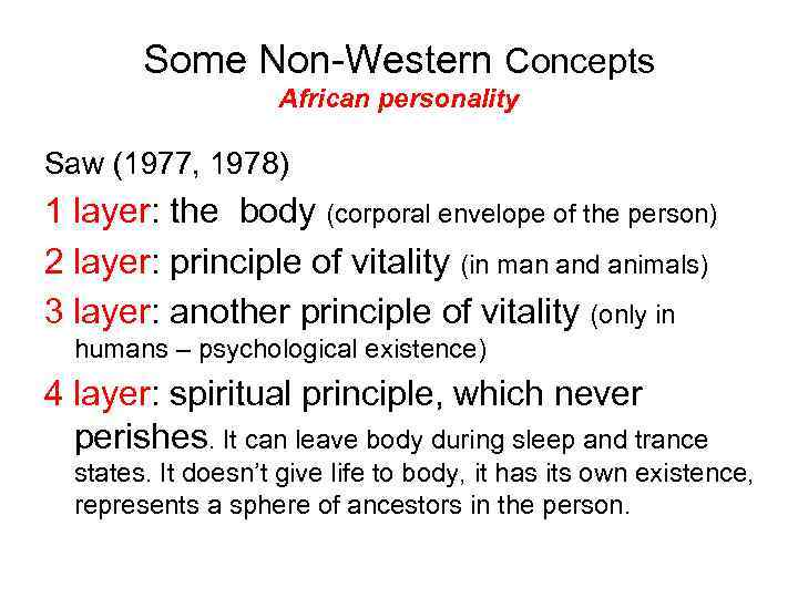 Some Non-Western Concepts African personality Saw (1977, 1978) 1 layer: the body (corporal envelope