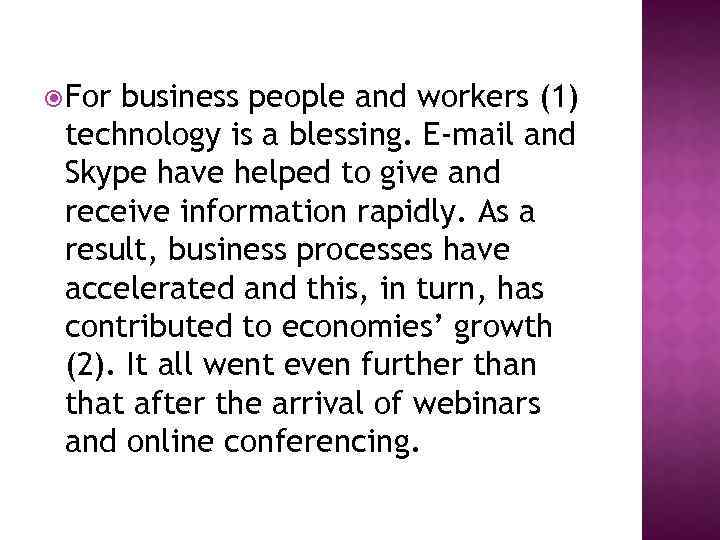 For business people and workers (1) technology is a blessing. E-mail and Skype