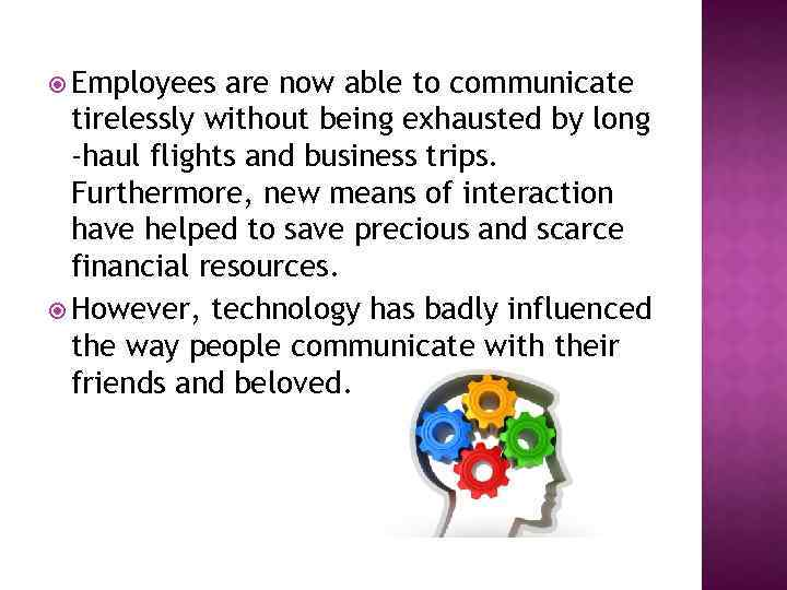 Employees are now able to communicate tirelessly without being exhausted by long -haul