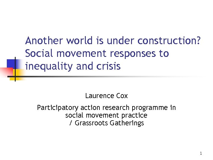 Another world is under construction? Social movement responses to inequality and crisis Laurence Cox