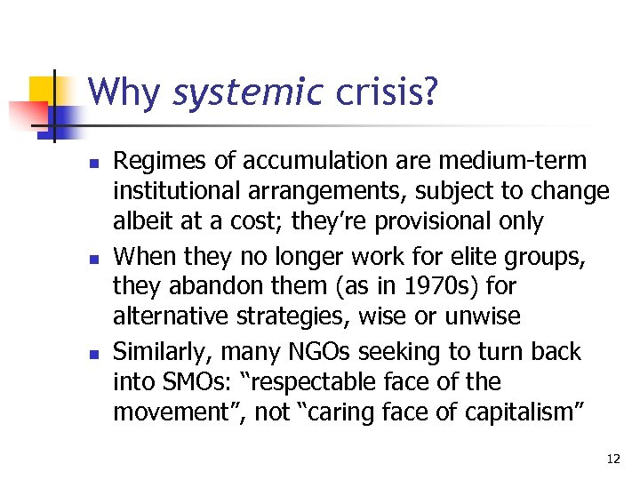 Why systemic crisis? n n n Regimes of accumulation are medium-term institutional arrangements, subject