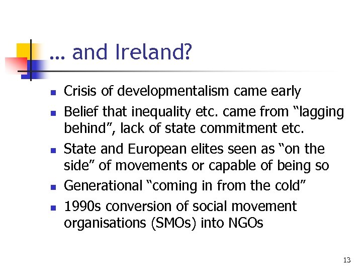 … and Ireland? n n n Crisis of developmentalism came early Belief that inequality