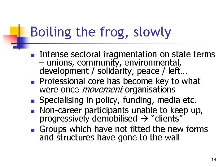 Boiling the frog, slowly n n n Intense sectoral fragmentation on state terms –