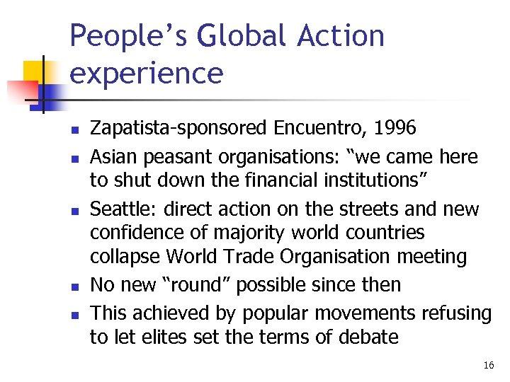 """People's Global Action experience n n n Zapatista-sponsored Encuentro, 1996 Asian peasant organisations: """"we"""