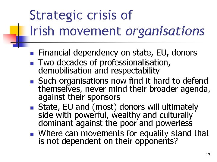 Strategic crisis of Irish movement organisations n n n Financial dependency on state, EU,