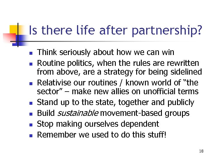 Is there life after partnership? n n n n Think seriously about how we