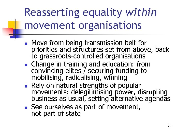 Reasserting equality within movement organisations n n Move from being transmission belt for priorities