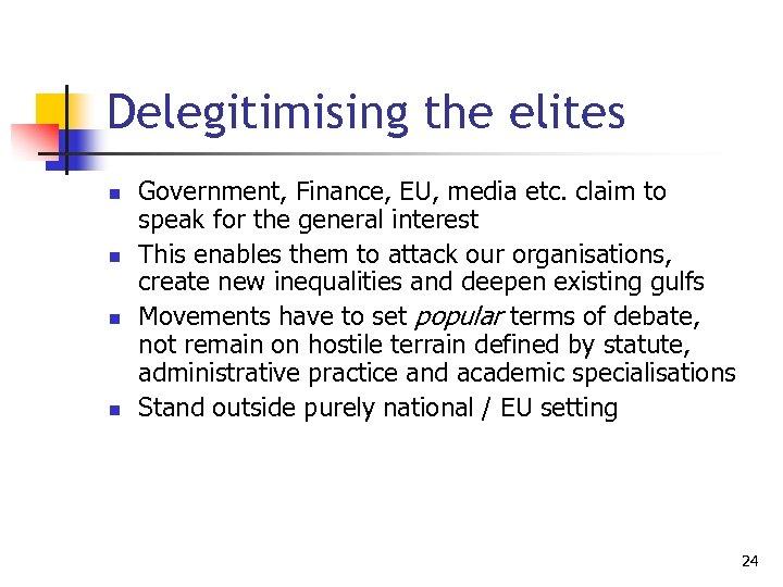 Delegitimising the elites n n Government, Finance, EU, media etc. claim to speak for