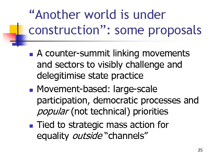 """""""Another world is under construction"""": some proposals n n n A counter-summit linking movements"""