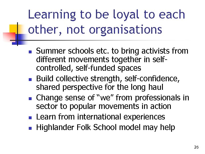 Learning to be loyal to each other, not organisations n n n Summer schools