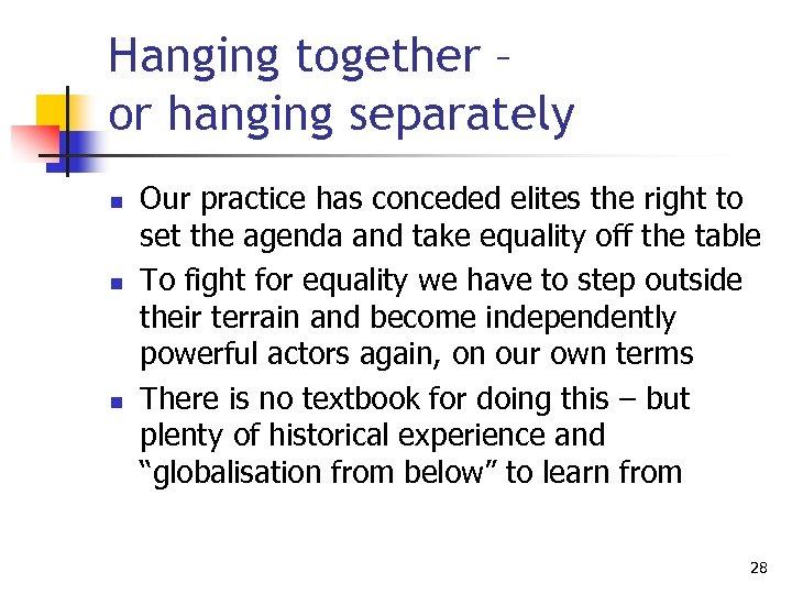 Hanging together – or hanging separately n n n Our practice has conceded elites
