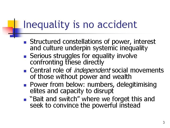 Inequality is no accident n n n Structured constellations of power, interest and culture