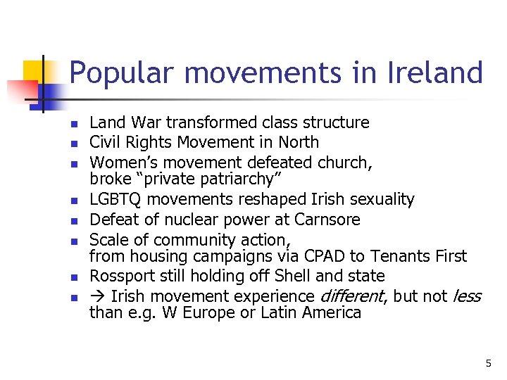 Popular movements in Ireland n n n n Land War transformed class structure Civil