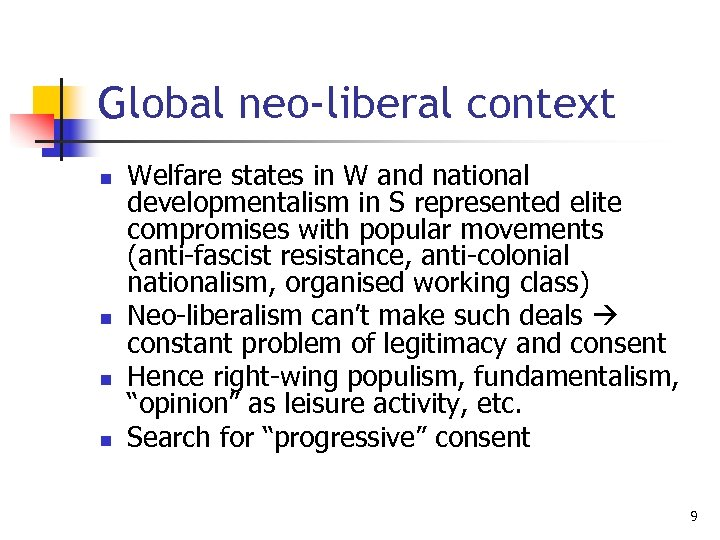 Global neo-liberal context n n Welfare states in W and national developmentalism in S