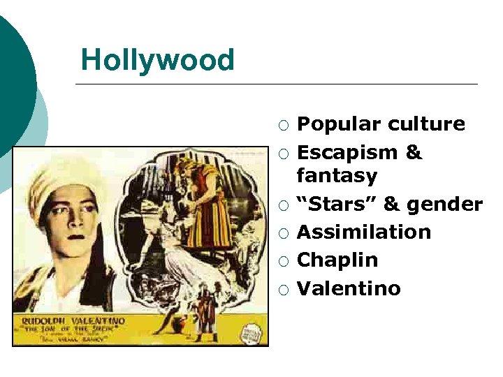 "Hollywood ¡ ¡ ¡ Popular culture Escapism & fantasy ""Stars"" & gender Assimilation Chaplin"