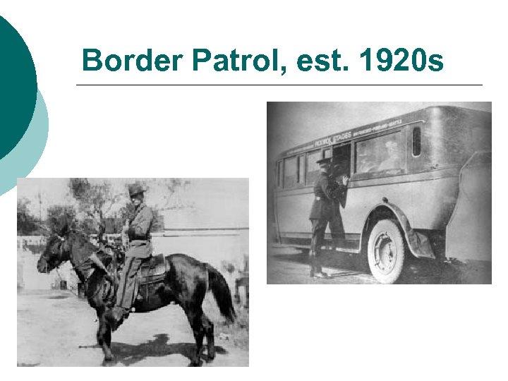 Border Patrol, est. 1920 s