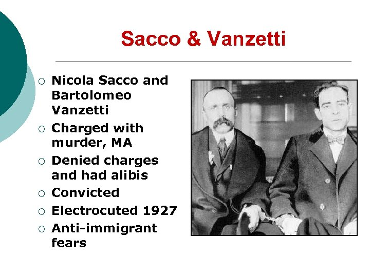 Sacco & Vanzetti ¡ ¡ ¡ Nicola Sacco and Bartolomeo Vanzetti Charged with murder,
