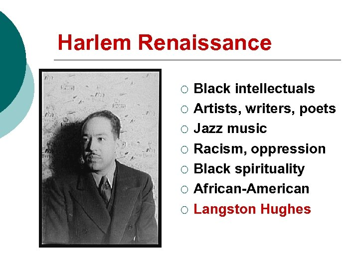 Harlem Renaissance ¡ ¡ ¡ ¡ Black intellectuals Artists, writers, poets Jazz music Racism,