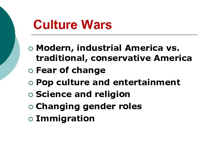 Culture Wars Modern, industrial America vs. traditional, conservative America ¡ Fear of change ¡