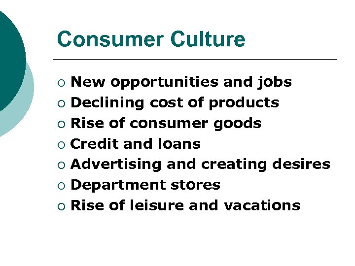 Consumer Culture New opportunities and jobs ¡ Declining cost of products ¡ Rise of