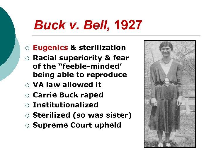 Buck v. Bell, 1927 ¡ ¡ ¡ ¡ Eugenics & sterilization Racial superiority &