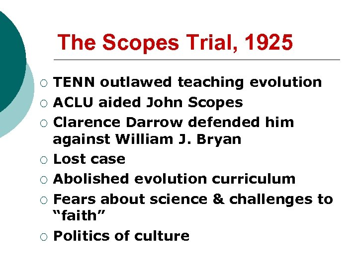 The Scopes Trial, 1925 ¡ ¡ ¡ ¡ TENN outlawed teaching evolution ACLU aided