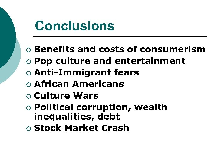 Conclusions Benefits and costs of consumerism ¡ Pop culture and entertainment ¡ Anti-Immigrant fears