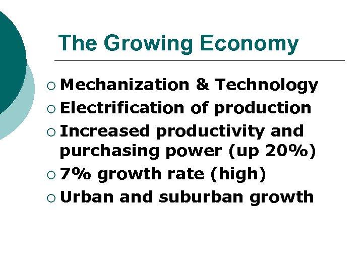 The Growing Economy ¡ Mechanization & Technology ¡ Electrification of production ¡ Increased productivity