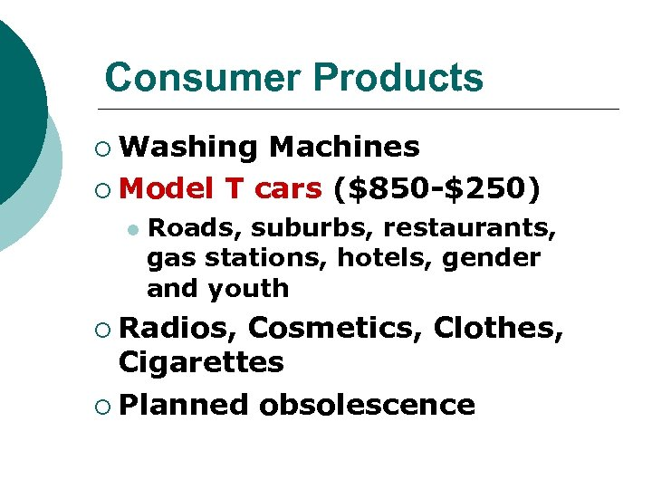 Consumer Products ¡ Washing Machines ¡ Model T cars ($850 -$250) l Roads, suburbs,