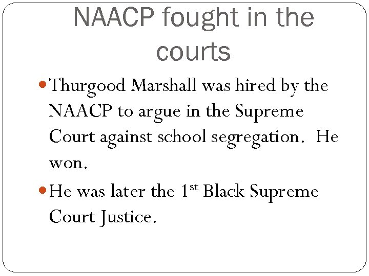NAACP fought in the courts Thurgood Marshall was hired by the NAACP to argue