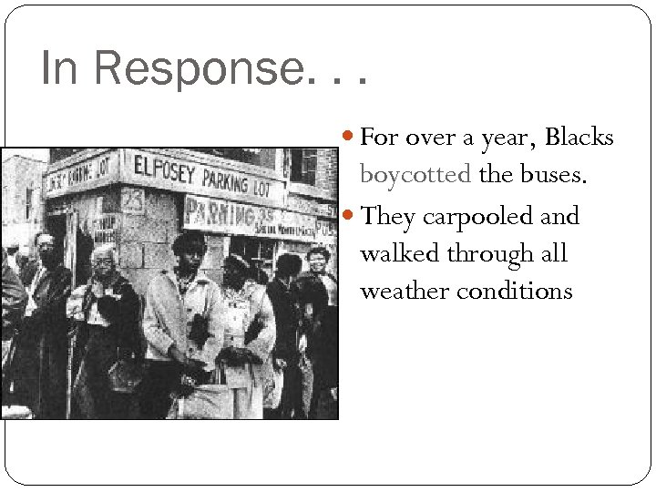 In Response. . . For over a year, Blacks boycotted the buses. They carpooled