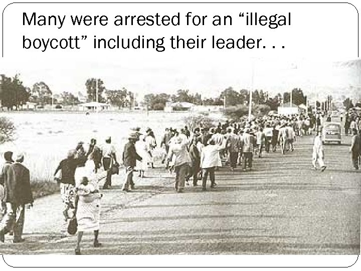 "Many were arrested for an ""illegal boycott"" including their leader. . ."