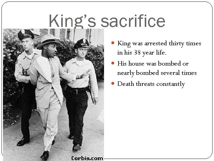 King's sacrifice King was arrested thirty times in his 38 year life. His house
