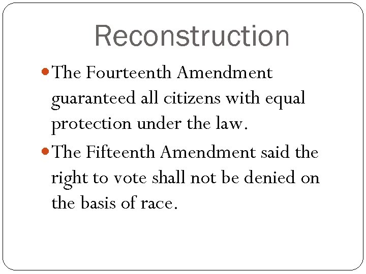 Reconstruction The Fourteenth Amendment guaranteed all citizens with equal protection under the law. The