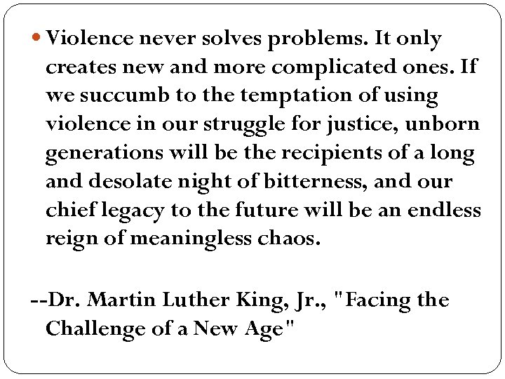 Violence never solves problems. It only creates new and more complicated ones. If