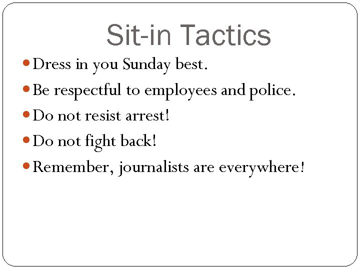 Sit-in Tactics Dress in you Sunday best. Be respectful to employees and police. Do