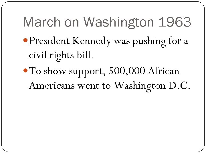 March on Washington 1963 President Kennedy was pushing for a civil rights bill. To