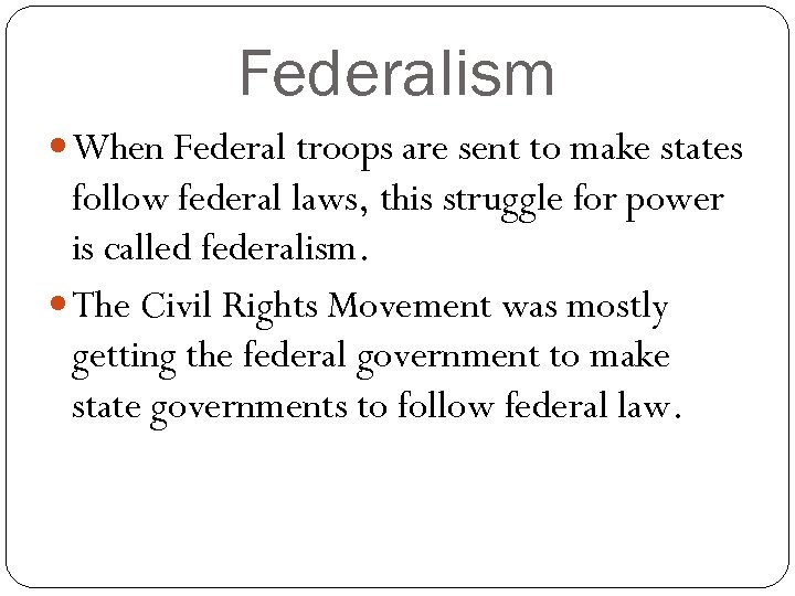 Federalism When Federal troops are sent to make states follow federal laws, this struggle