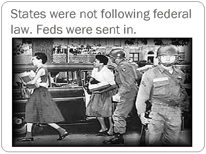 States were not following federal law. Feds were sent in.