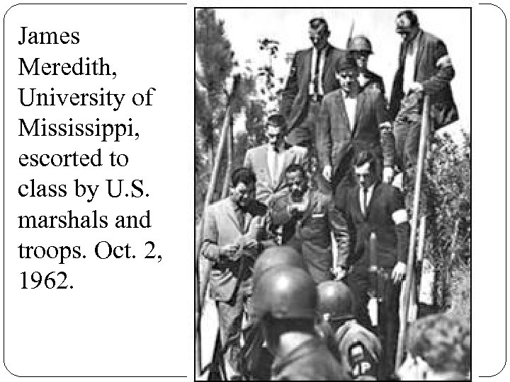 James Meredith, University of Mississippi, escorted to class by U. S. marshals and troops.