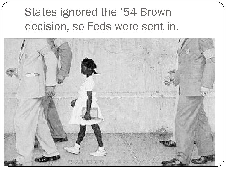 States ignored the ' 54 Brown decision, so Feds were sent in.